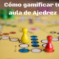 ganificacion ajedrez educativo